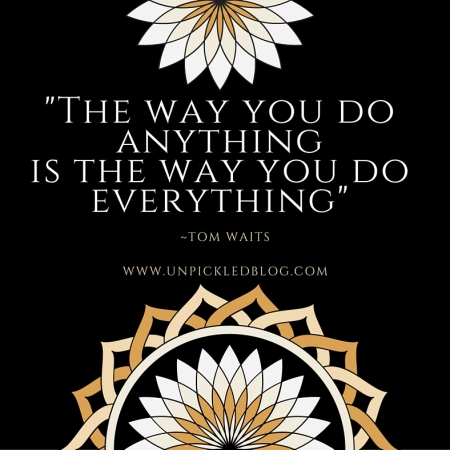 The Way You Do Anything is The Way You Do Everything